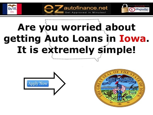 Are you worried aboutgetting Auto Loans in Iowa.  It is extremely simple!
