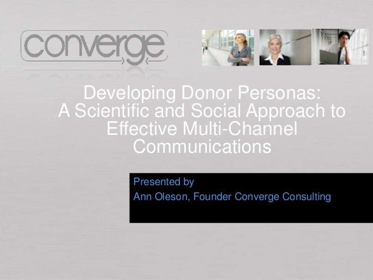Developing Donor Personas:A Scientific and Social Approach to      Effective Multi-Channel         Communications         ...