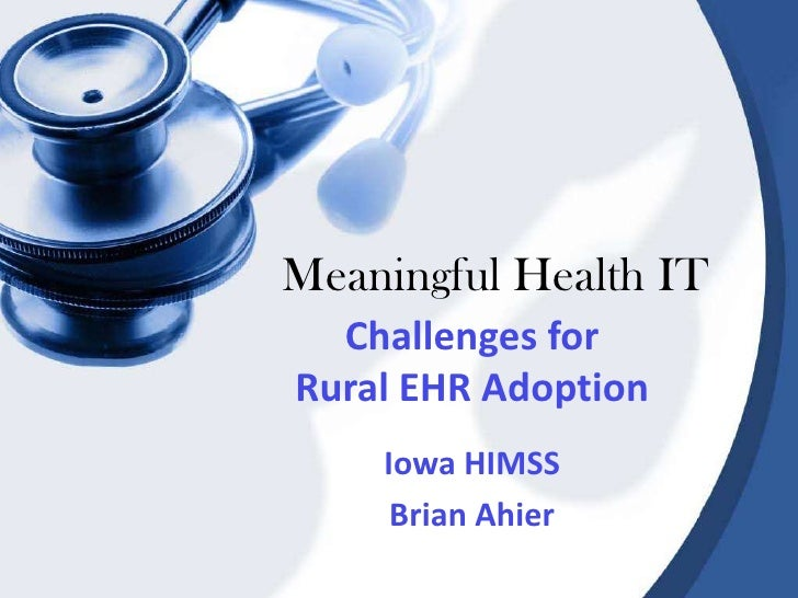 Meaningful Health IT<br />Challenges for Rural EHR Adoption<br />Iowa HIMSS<br />Brian Ahier<br />