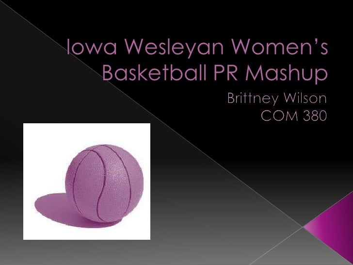 Iowa Wesleyan Women's Basketball PR Mashup<br />Brittney Wilson<br />COM 380<br />