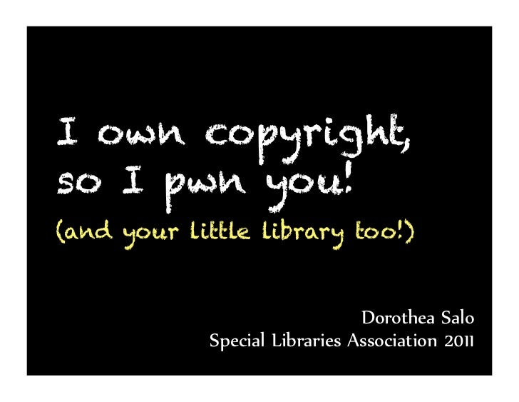 I own copyright,so I pwn you!(and your little library too!)                               Dorothea Salo            Special...