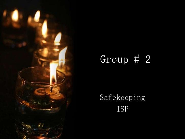 Group # 2Safekeeping    ISP