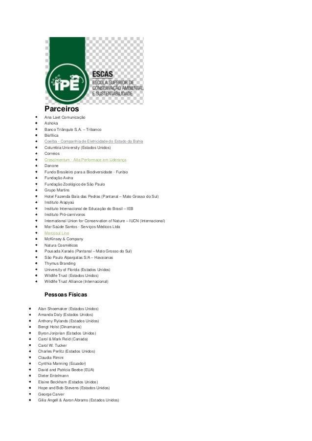 Parceiros Ana Laet Comunicação Ashoka Banco Triângulo S.A. – Tribanco Biofílica Coelba - Companhia de Eletricidade do Esta...