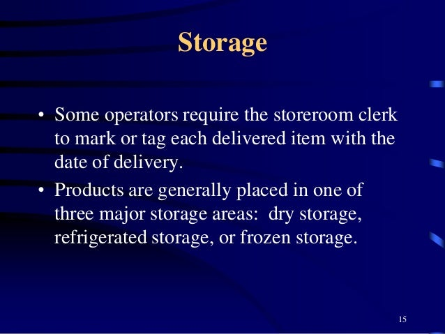 Storage • Some operators require the storeroom clerk to mark or tag each delivered item with the date of delivery. • Produ...