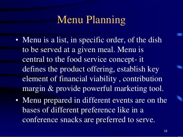 Menu Planning • Menu is a list, in specific order, of the dish to be served at a given meal. Menu is central to the food s...