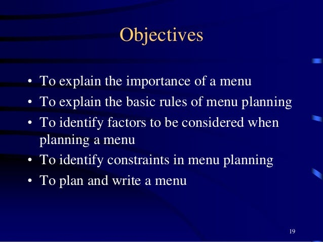 Objectives • To explain the importance of a menu • To explain the basic rules of menu planning • To identify factors to be...