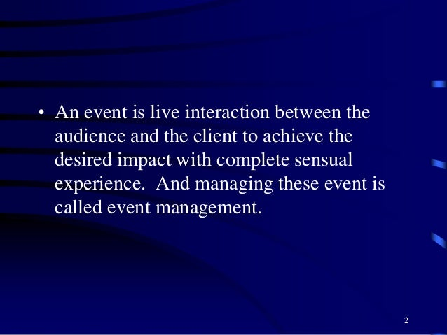 • An event is live interaction between the audience and the client to achieve the desired impact with complete sensual exp...