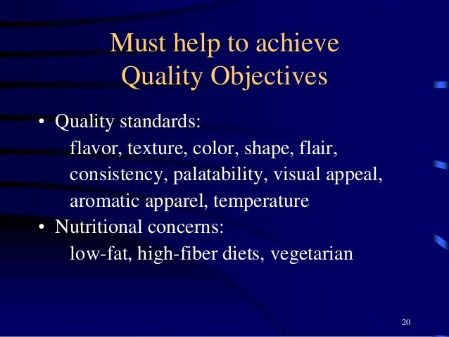 Must help to achieve Quality Objectives • Quality standards: flavor, texture, color, shape, flair, consistency, palatabili...