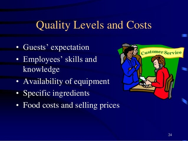 Quality Levels and Costs • Guests' expectation • Employees' skills and knowledge • Availability of equipment • Specific in...