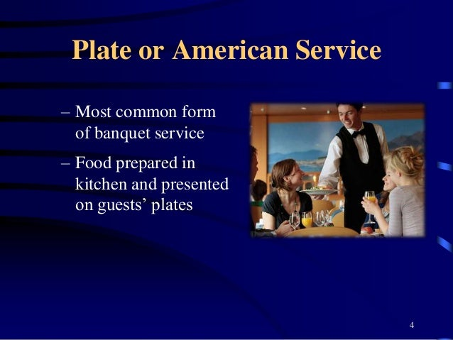 Plate or American Service – Most common form of banquet service – Food prepared in kitchen and presented on guests' plates...