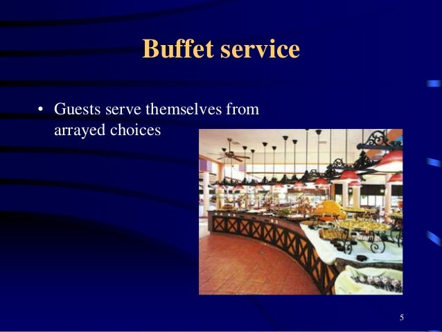 Buffet service • Guests serve themselves from arrayed choices 5