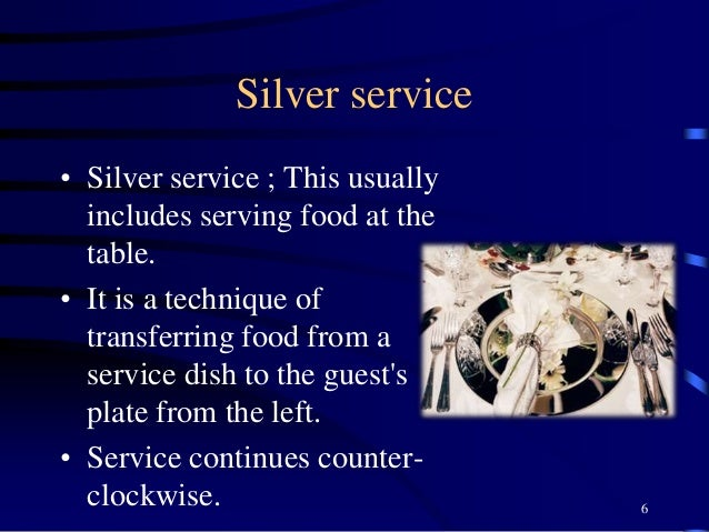 Silver service • Silver service ; This usually includes serving food at the table. • It is a technique of transferring foo...