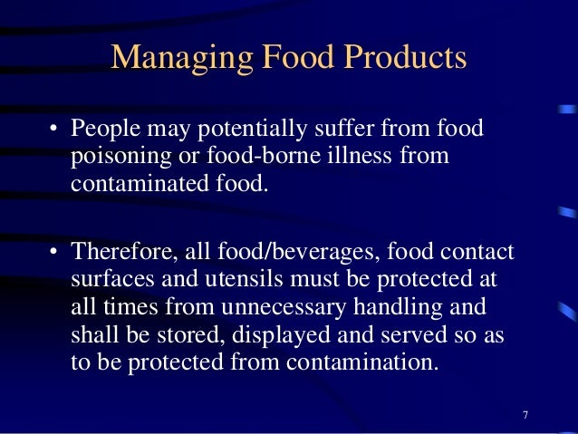 Managing Food Products • People may potentially suffer from food poisoning or food-borne illness from contaminated food. •...