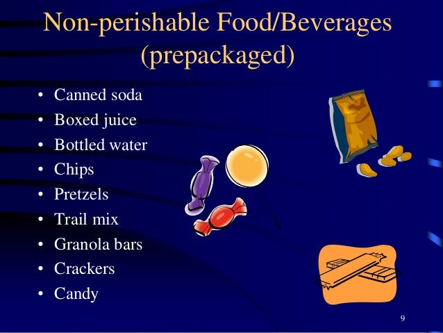 Non-perishable Food/Beverages (prepackaged) • Canned soda • Boxed juice • Bottled water • Chips • Pretzels • Trail mix • G...