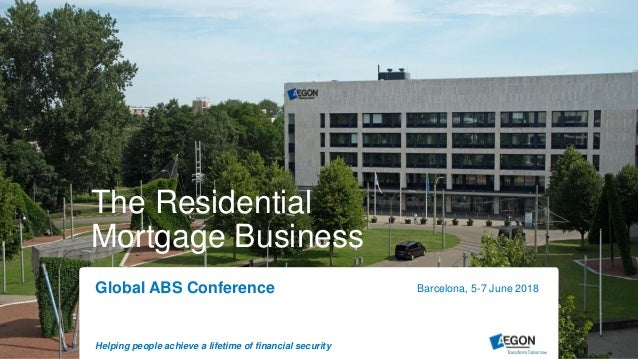 Helping people achieve a lifetime of financial security The Residential Mortgage Business Global ABS Conference Barcelona,...