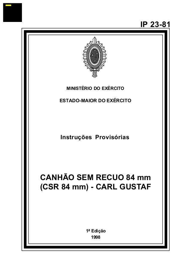 1ª Edição  1998  IP 23-81  MINISTÉRIO DO EXÉRCITO  ESTADO-MAIOR DO EXÉRCITO  Instruções Provisórias  CANHÃO SEM RECUO 84 m...