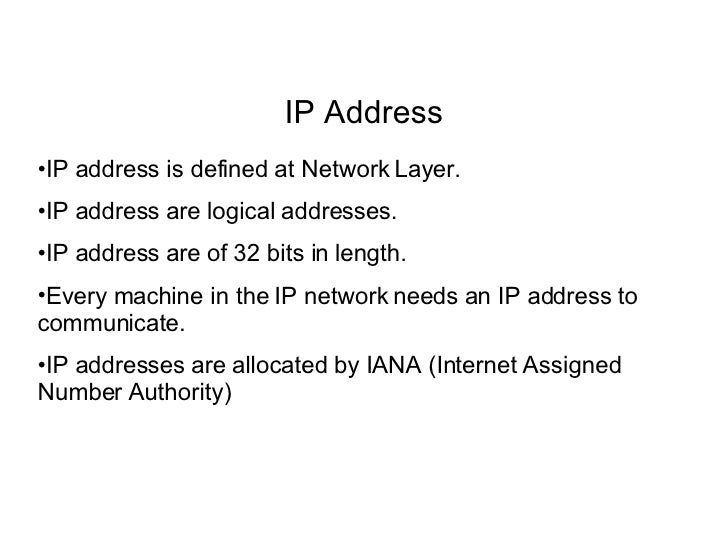 IP Address •IP address is defined at Network Layer. •IP address are logical addresses. •IP address are of 32 bits in lengt...