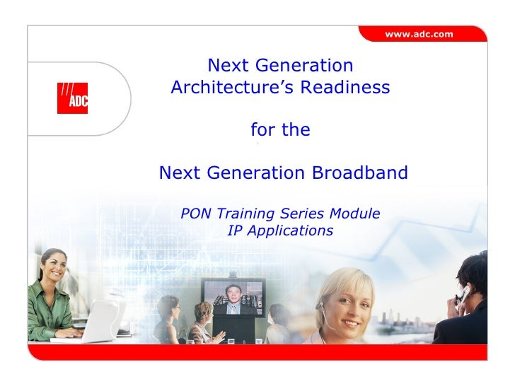 Next Generation Architecture's Readiness for the  Next Generation Broadband PON Training Series Module IP Applications