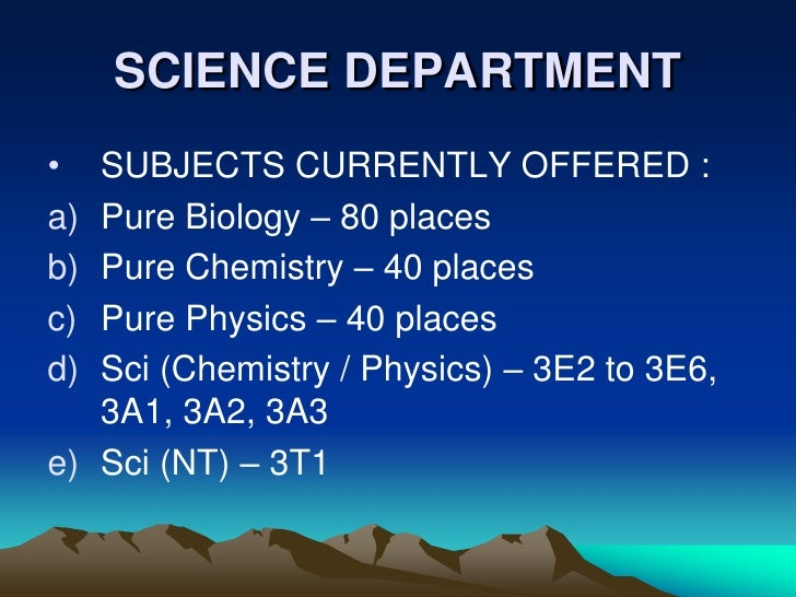 SCIENCE DEPARTMENT •  SUBJECTS CURRENTLY OFFERED :    Pure Biology – 80 places a)    Pure Chemistry – 40 places b)    Pure...