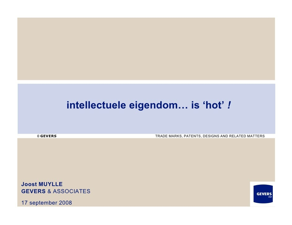 intellectuele eigendom… is 'hot' !       © GEVERS                     TRADE MARKS, PATENTS, DESIGNS AND RELATED MATTERS   ...