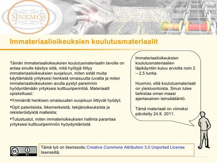 Immateriaalioikeuksien koulutusmateriaalit <ul><li>Tämän immateriaalioikeuksien koulutusmateriaalin tavoite on antaa sinul...
