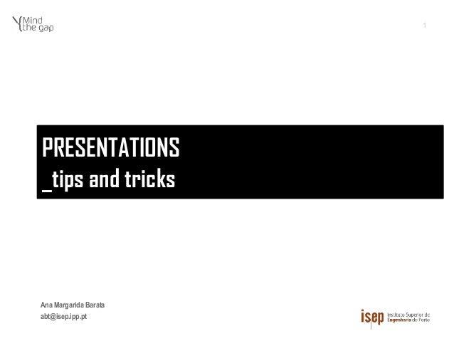 Ana Margarida Barata abt@isep.ipp.pt PRESENTATIONS _tips and tricks 1