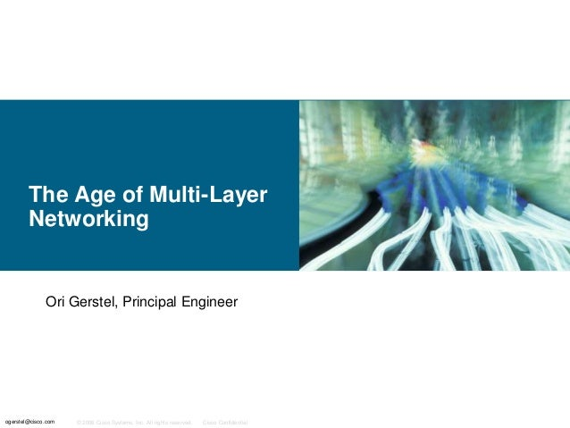 The Age of Multi-Layer Networking  Ori Gerstel, Principal Engineer  ogerstel@cisco.com  © 2006 Cisco Systems, Inc. All rig...