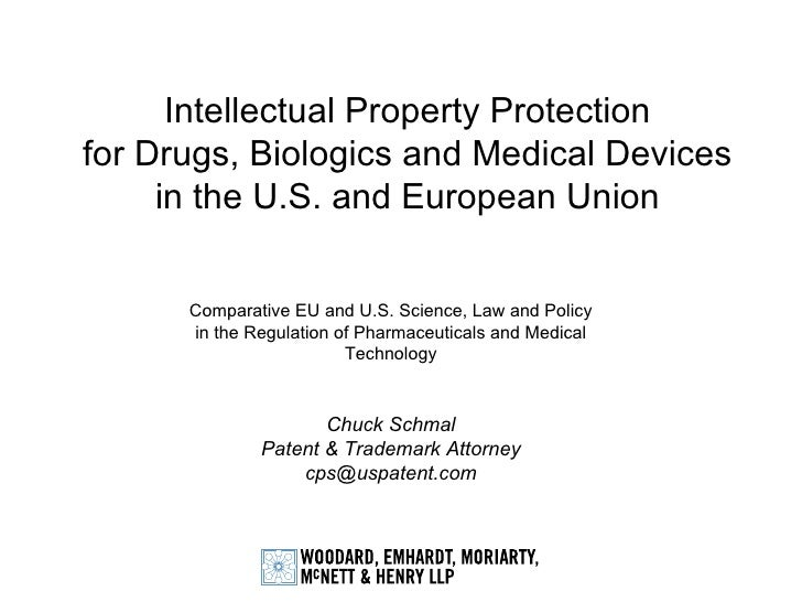Intellectual Property Protection for Drugs, Biologics and Medical Devices in the U.S. and European Union Comparative EU an...
