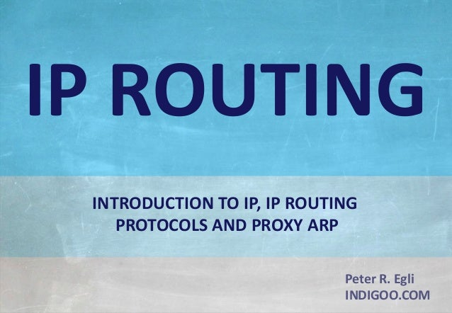 © Peter R. Egli 2017 1/37 Rev. 4.10 IP Routing indigoo.com Peter R. Egli INDIGOO.COM INTRODUCTION TO IP, IP ROUTING PROTOC...