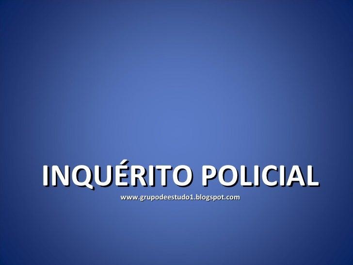 INQUÉRITO POLICIAL www.grupodeestudo1.blogspot.com