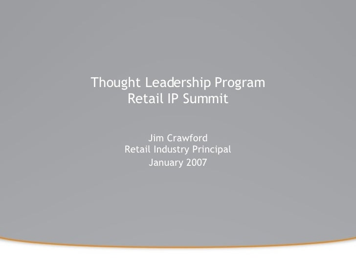 Thought Leadership Program Retail IP Summit Jim Crawford Retail Industry Principal January 2007