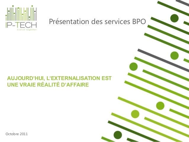 Présentation des services BPOAUJOURD'HUI, L'EXTERNALISATION ESTUNE VRAIE RÉALITÉ D'AFFAIREOctobre 2011