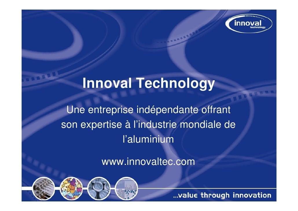 Innoval Technology Une entreprise indépendante offrantson expertise à l'industrie mondiale de             l'aluminium     ...