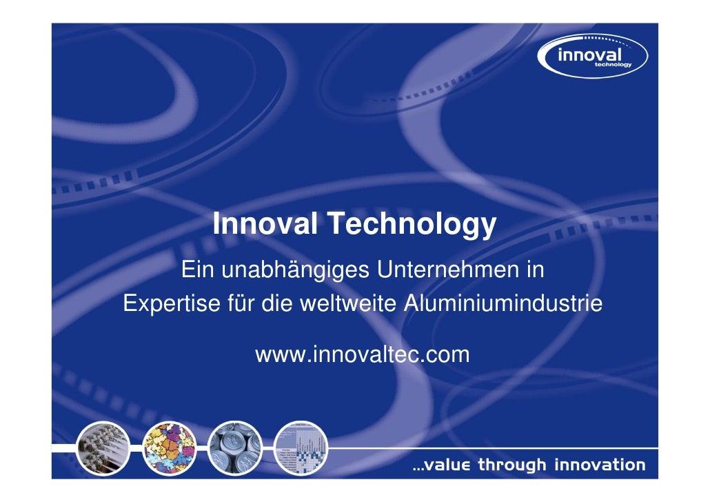 Innoval Technology     Ein unabhängiges Unternehmen inExpertise für die weltweite Aluminiumindustrie            www.innova...