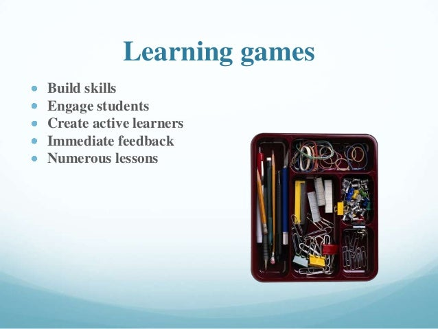 Learning games Build skills Engage students Create active learners Immediate feedback Numerous lessons
