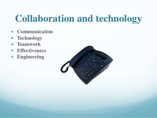 Collaboration and technology Communication Technology Teamwork Effectiveness Engineering