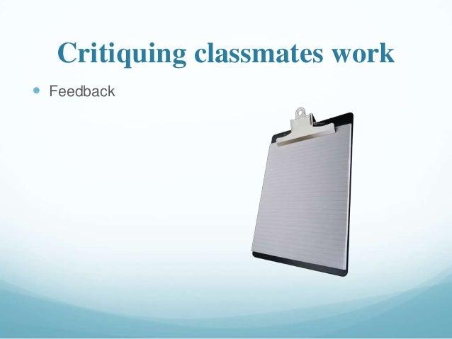 Critiquing classmates work  Feedback