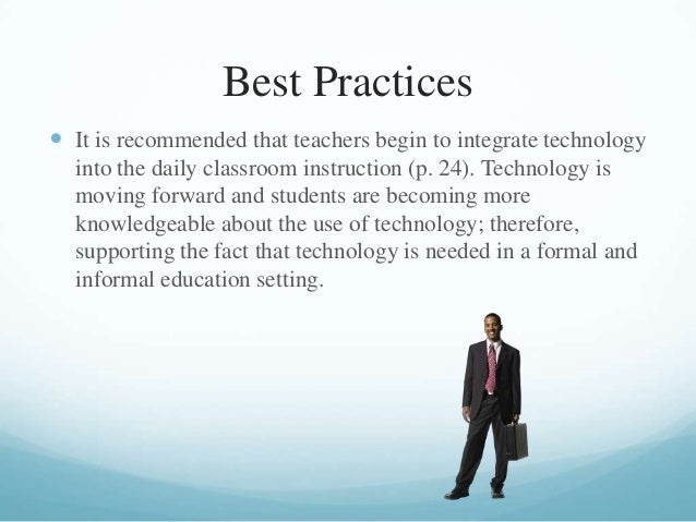 Best Practices  It is recommended that teachers begin to integrate technology into the daily classroom instruction (p. 24...