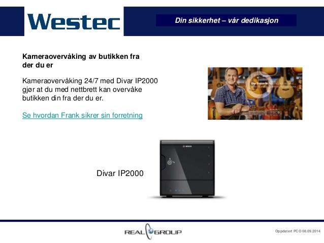 Oppdatert PCO 08.09.2014  Kameraovervåking av butikken fra  der du er  Kameraovervåking 24/7 med Divar IP2000  gjør at du ...