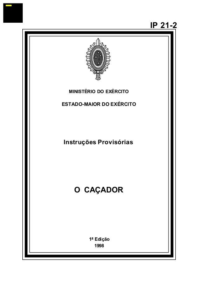 1ª Edição  1998  IP 21-2  MINISTÉRIO DO EXÉRCITO  ESTADO-MAIOR DO EXÉRCITO  Instruções Provisórias  O CAÇADOR  å