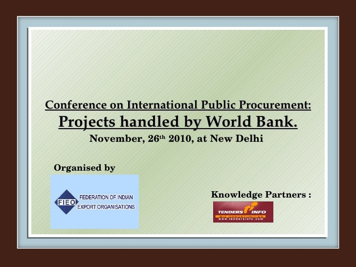 Conference on International Public Procurement: Projects handled by World Bank. November, 26 th  2010, at New Delhi Organi...