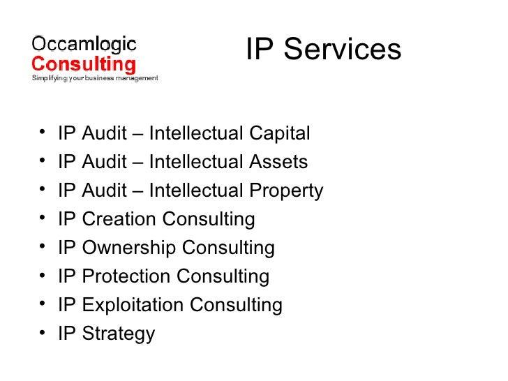 IP Services <ul><li>IP Audit – Intellectual Capital </li></ul><ul><li>IP Audit – Intellectual Assets </li></ul><ul><li>IP ...