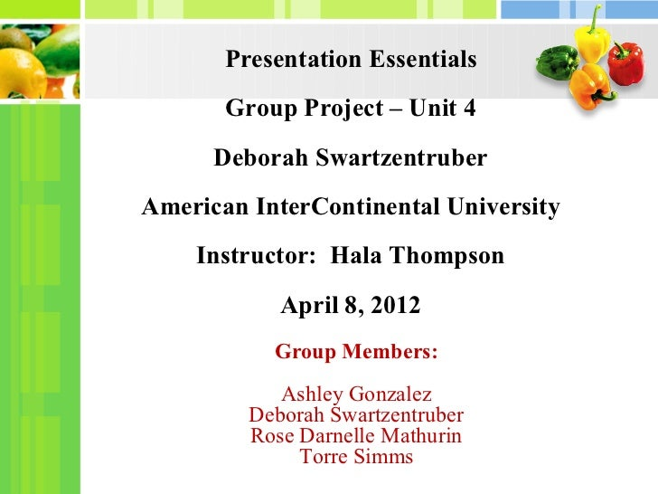 Presentation Essentials       Group Project – Unit 4      Deborah SwartzentruberAmerican InterContinental University    In...