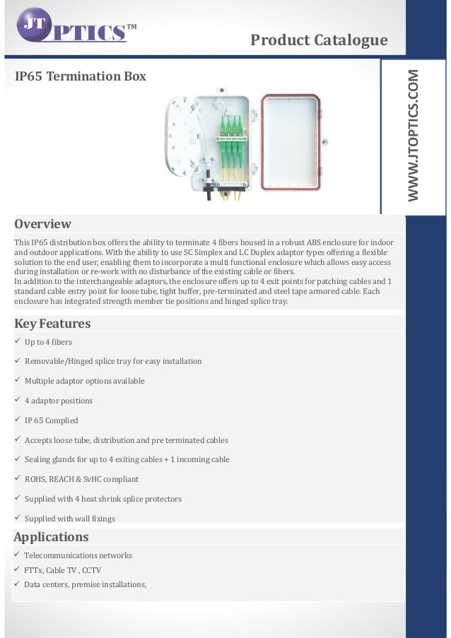 WWW.JTOPTICS.COM IP65 Termination Box Product Catalogue Overview This IP65 distribution box offers the ability to terminat...