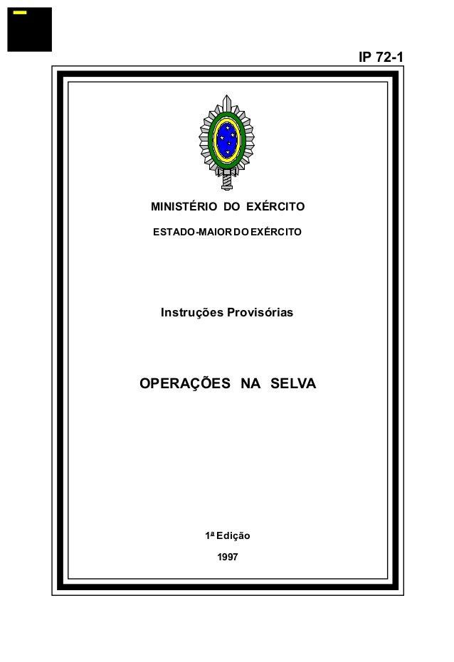 MINISTÉRIO DO EXÉRCITO  ESTADO-MAIOR DO EXÉRCITO  Instruções Provisórias  OPERAÇÕES NA SELVA  1ª Edição  1997  IP 72-1  å