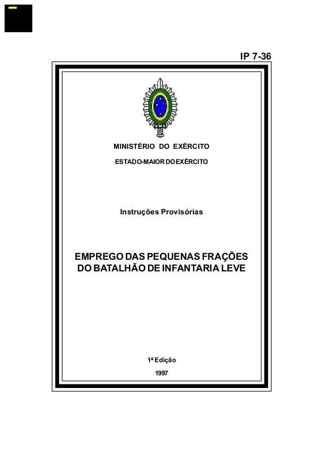 MINISTÉRIO DO EXÉRCITO  ESTADO-MAIOR DO EXÉRCITO  Instruções Provisórias  EMPREGO DAS PEQUENAS FRAÇÕES  DO BATALHÃO DE INF...
