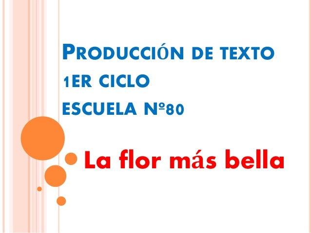 PRODUCCIÓN DE TEXTO 1ER CICLO ESCUELA Nº80 La flor más bella