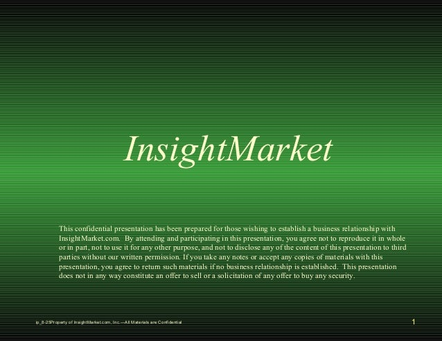 InsightMarket  This confidential presentation has been prepared for those wishing to establish a business relationship wit...