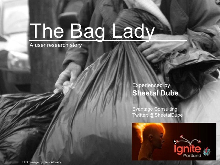 Flickr image by  flat-outcrazy  The Bag Lady Experienced by  Sheetal Dube Evantage Consulting Twitter: @SheetalDube A user...