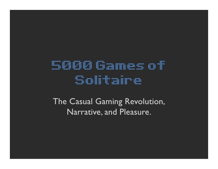 5000 Games of   Solitaire The Casual Gaming Revolution,    Narrative, and Pleasure.